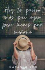 Hoy te quiero más que ayer pero menos que mañana. (2°) by AriadnaVieraPerera