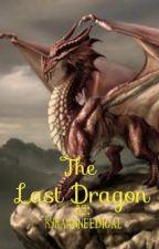 The Last Dragon by KyraAnneEDigal