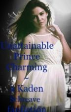 Unattainable Prince Charming  ~ a Kaden Schreave fanfiction by fangirl_for_life67