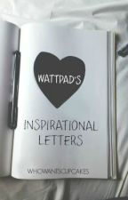Wattpad's Inspirational Letters by WhoWantsCupcakes