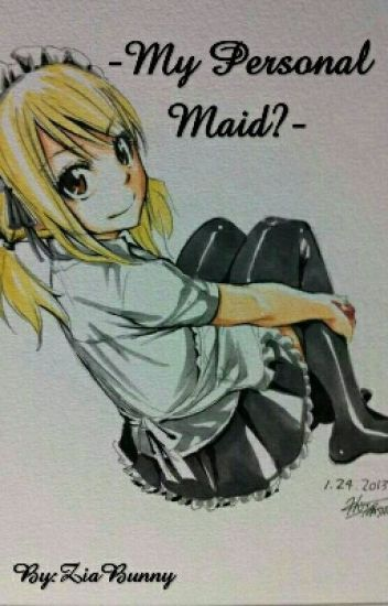 *||My Personal Maid? Mh Interesting.||* -FairyTail