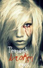 Through broken eyes. by CrazyKindaGurl