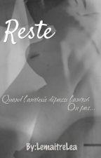 Reste [Terminé] by LemaitreLeaOfficiel