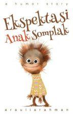 Ekspektasi Anak Somplak by Rnauljam