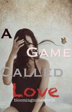 A Game Called Love (Originally~Player Boys Can Get Played Too?) by bloominginthewords