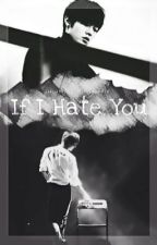 If I Hate You [NCT-U Fanfiction] by cucumber-minhyukkie