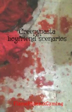 Creepypasta boyfriend scenarios by FlamePhoenixGaming