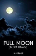 Full Moon [NCT-U Fanfiction] by cucumber-minhyukkie