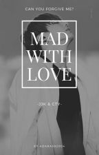 Mad With Love(BTS Jungkook FF) by adara592004