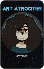 Art Atrocities by AyItsKey