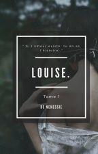 Louise. Tome 1 [En réécriture] by Nenessie