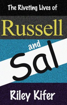 The Riveting Lives of Russell and Sal by RileyKifer