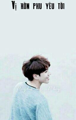 [ShortFic][Fictional Girl][YuGyeom]Vị hôn phu yêu tôi