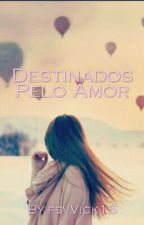Destinados Pelo Amor by birdVyellows17