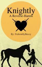 Knightly (A Reverse Harem) by FedorablyBeccy