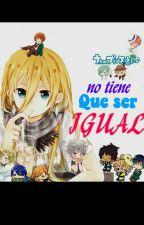 No tiene que ser igual (uta no prince-sama) by rous_banano
