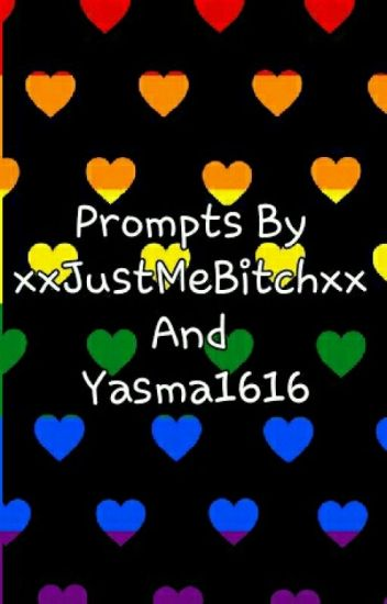 PROMPTS BY xxJustMeBitchxx and yasma1616