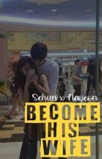 [On Going] Become His Wife?! [Sehun Fanfiction]  by sehunniexo94