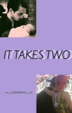 It Takes Two [Completed] by xx_anklebiters_xx