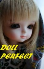 Doll Perfect (2) by 1iwonder1