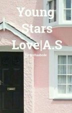 Young Stars Love | A.S✔ by WeRaabcde