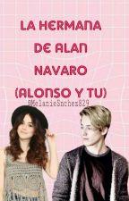 La Hermana De Alan Navaro (Alonso Y Tu) ( PAUSADA) by MelanieSnchez829
