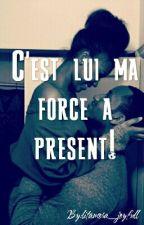 C'est Lui Ma Force A Present!💘 by litamora_joyfull