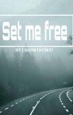 Set Me Free by LuciInTheSkyz