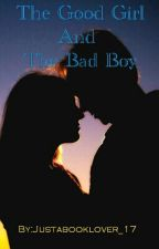 The Good Girl And The Bad Boy (ON HOLD) by Justabooklover_17