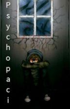 Psychopaci by Goferuuu