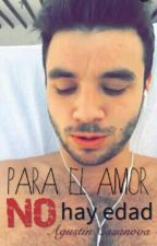 Para El Amor No Hay Edad ~ Agustín Casanova (EN EDICIÓN) by DarlingMendes