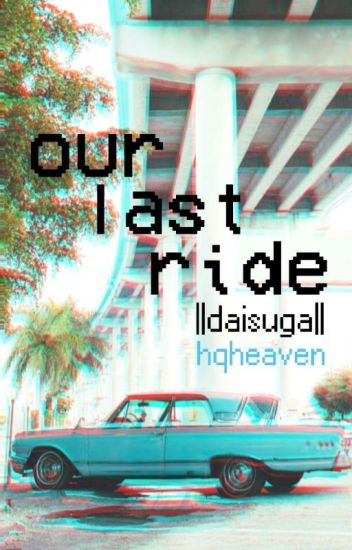 Our Last Ride ||daisuga||
