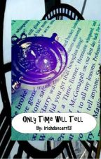Only Time Will Tell by irishdancerr13
