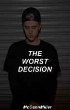 The worst decision ➳ J.B || +16 by McCannMiller