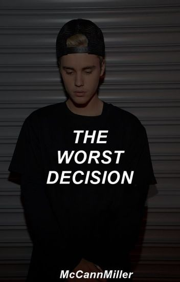 The worst decision ➳ J.B || +16