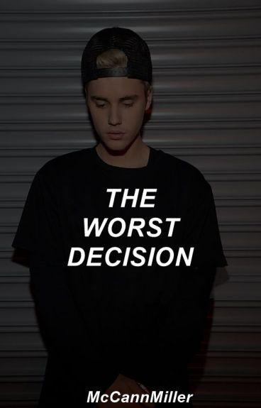 The worst decision ➳ J.B || +16