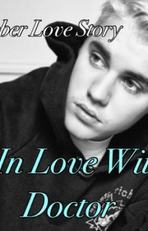 I Fell In Love With My Doctor ( A Justin Bieber Love Story ) by ZaddyBieber1994