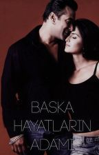 BAŞKA HAYATLARIN ADAMI by chiknichamelii