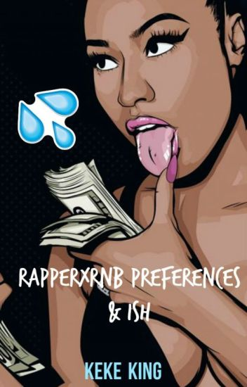RapperXRnB preferences & ish
