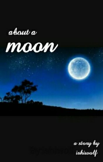 About A Moon
