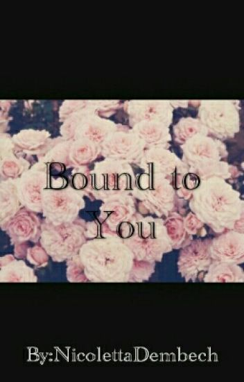 Bound to You.