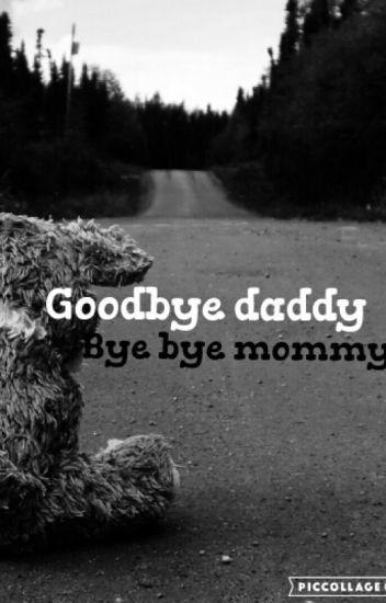 Goodbye Daddy,bye Bye Mommy