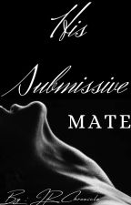 His Submissive Mate  {The Rewrite} by Jayns_Chronicles