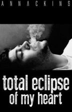 Total Eclipse of My Heart |Zayn Malik FanFic| by vintxgejanes