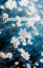 Tumblr Hikayeleri by ayseeclb