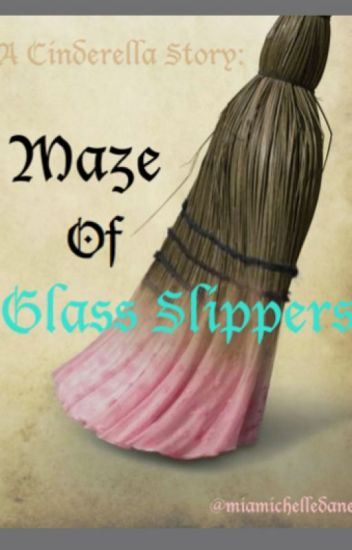 Maze Of Glass Slippers (A Cinderella Adaptation) COMPLETE