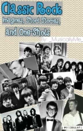 Classic Rock Imagines, Short Stories, and One-Shots by _MusicallyMe_