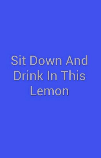 Sit Down And Drink In This Lemon
