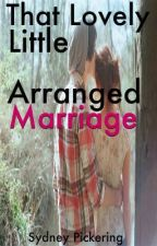 That Lovely Little Arranged Marriage by SimpleThings