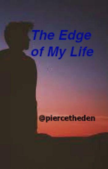 The Edge Of My Life | [Kellic]